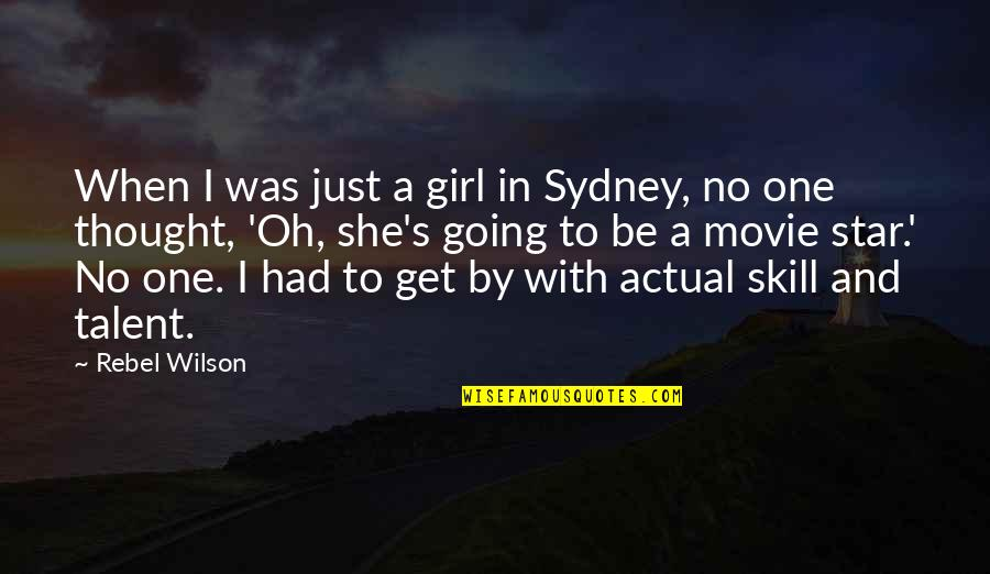 Just One Girl Quotes By Rebel Wilson: When I was just a girl in Sydney,