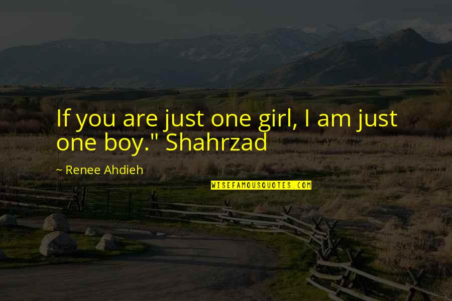 Just One Girl Quotes By Renee Ahdieh: If you are just one girl, I am
