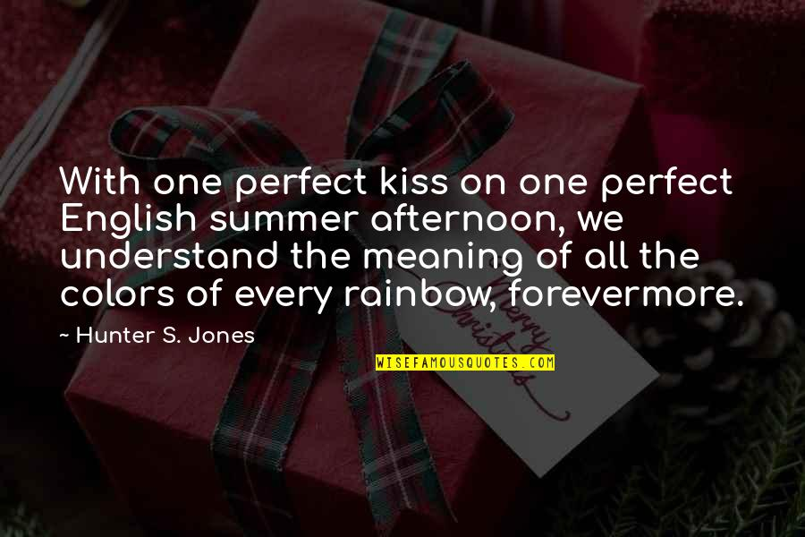 Just One Kiss Quotes By Hunter S. Jones: With one perfect kiss on one perfect English
