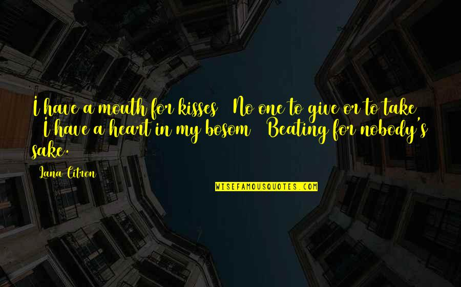 Just One Kiss Quotes By Lana Citron: I have a mouth for kisses / No