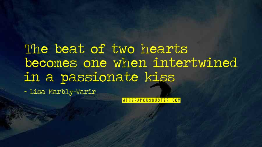 Just One Kiss Quotes By Lisa Marbly-Warir: The beat of two hearts becomes one when