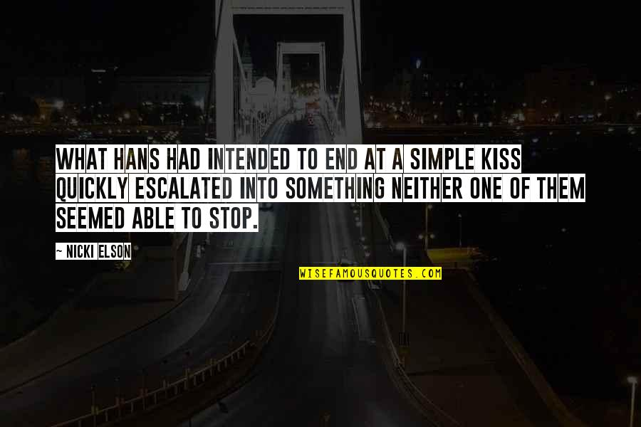 Just One Kiss Quotes By Nicki Elson: What Hans had intended to end at a