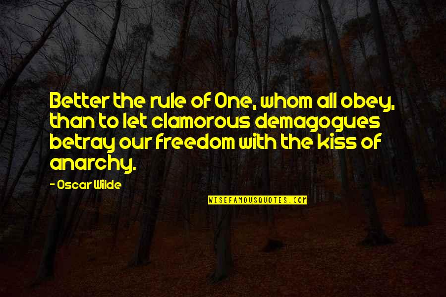 Just One Kiss Quotes By Oscar Wilde: Better the rule of One, whom all obey,