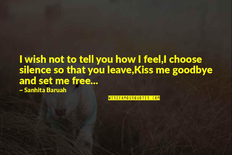 Just One Kiss Quotes By Sanhita Baruah: I wish not to tell you how I