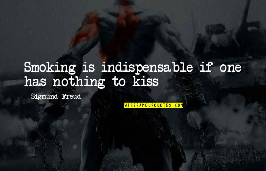 Just One Kiss Quotes By Sigmund Freud: Smoking is indispensable if one has nothing to