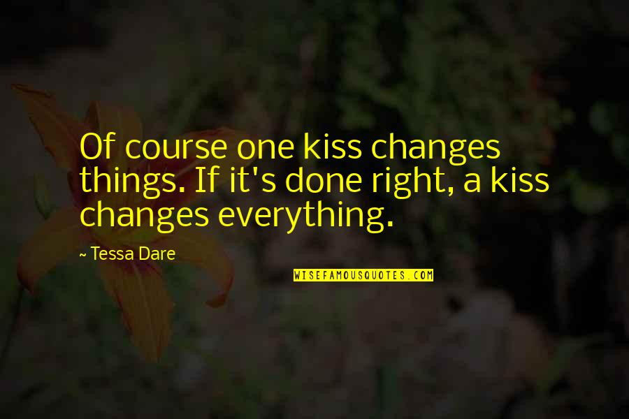 Just One Kiss Quotes By Tessa Dare: Of course one kiss changes things. If it's