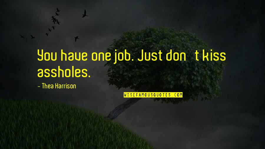 Just One Kiss Quotes By Thea Harrison: You have one job. Just don't kiss assholes.