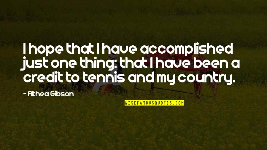 Just One Thing Quotes By Althea Gibson: I hope that I have accomplished just one