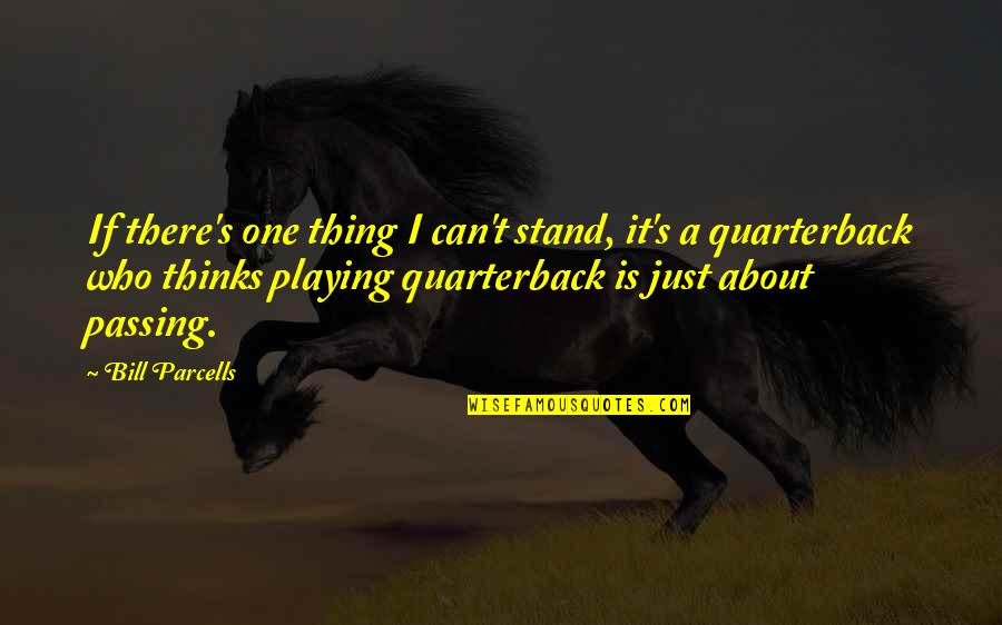 Just One Thing Quotes By Bill Parcells: If there's one thing I can't stand, it's