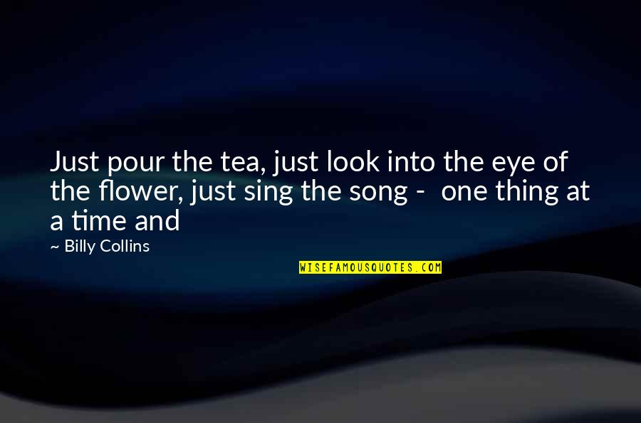 Just One Thing Quotes By Billy Collins: Just pour the tea, just look into the