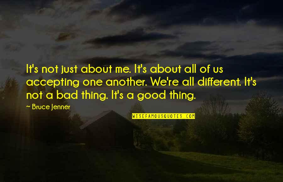 Just One Thing Quotes By Bruce Jenner: It's not just about me. It's about all