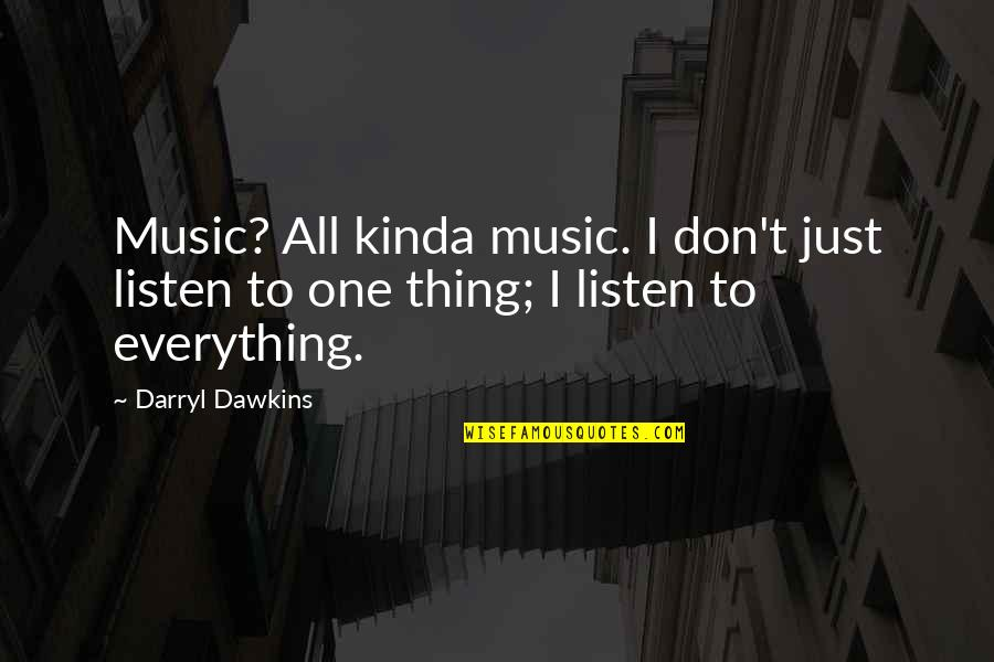 Just One Thing Quotes By Darryl Dawkins: Music? All kinda music. I don't just listen