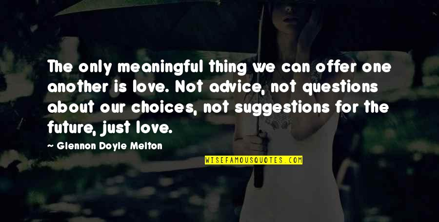 Just One Thing Quotes By Glennon Doyle Melton: The only meaningful thing we can offer one