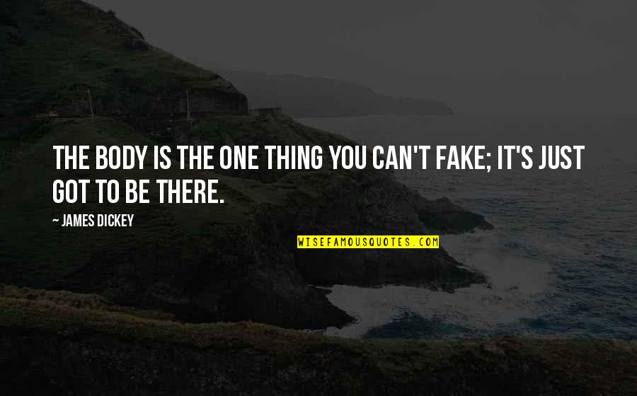 Just One Thing Quotes By James Dickey: The body is the one thing you can't
