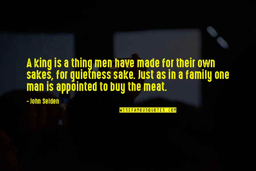 Just One Thing Quotes By John Selden: A king is a thing men have made