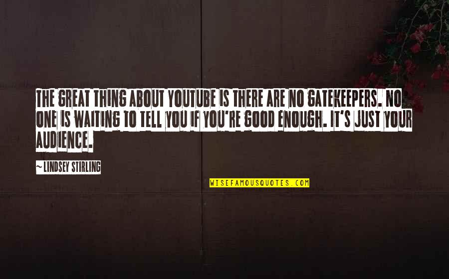 Just One Thing Quotes By Lindsey Stirling: The great thing about YouTube is there are