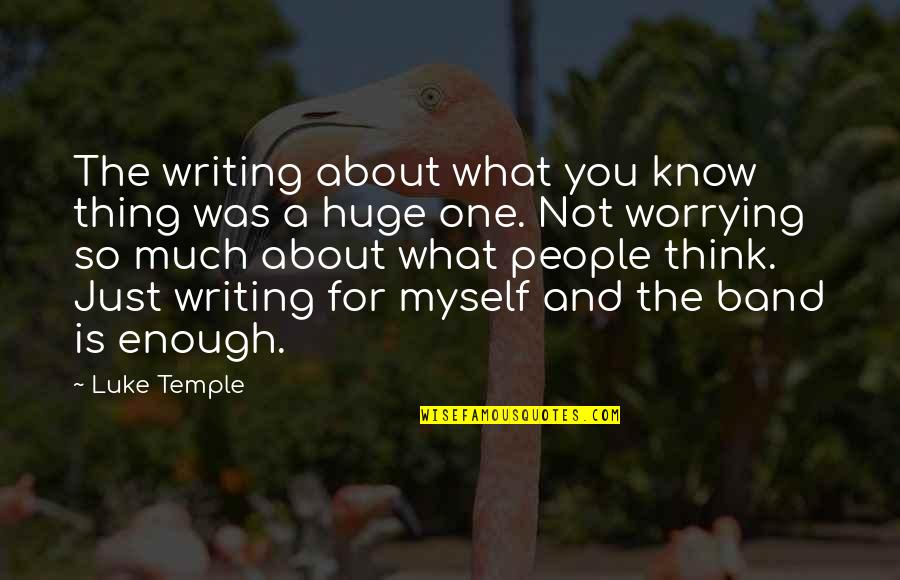 Just One Thing Quotes By Luke Temple: The writing about what you know thing was