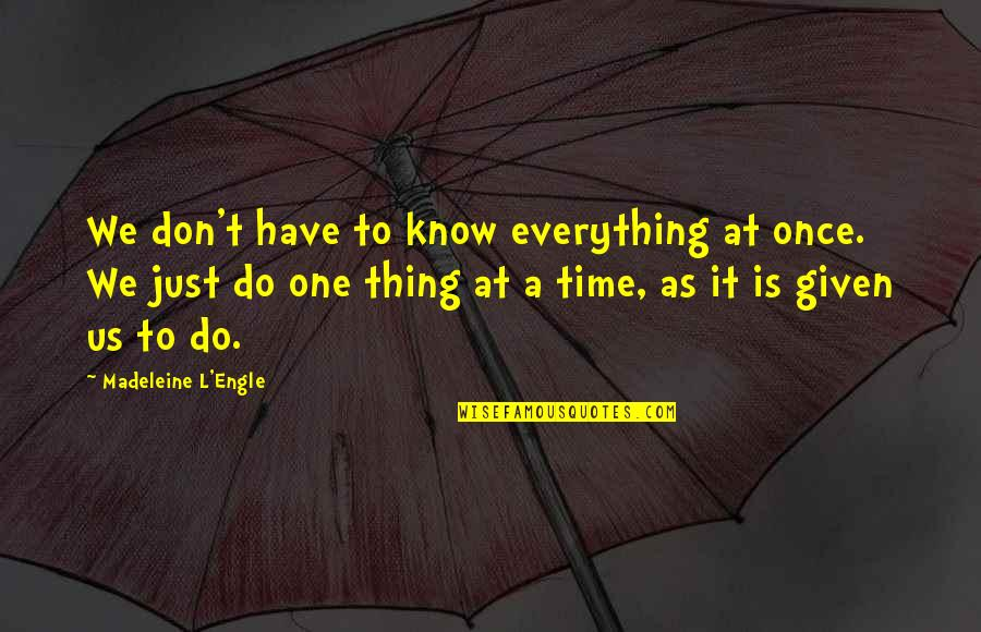 Just One Thing Quotes By Madeleine L'Engle: We don't have to know everything at once.