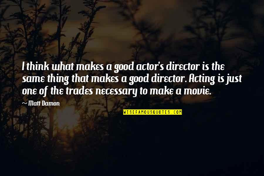 Just One Thing Quotes By Matt Damon: I think what makes a good actor's director