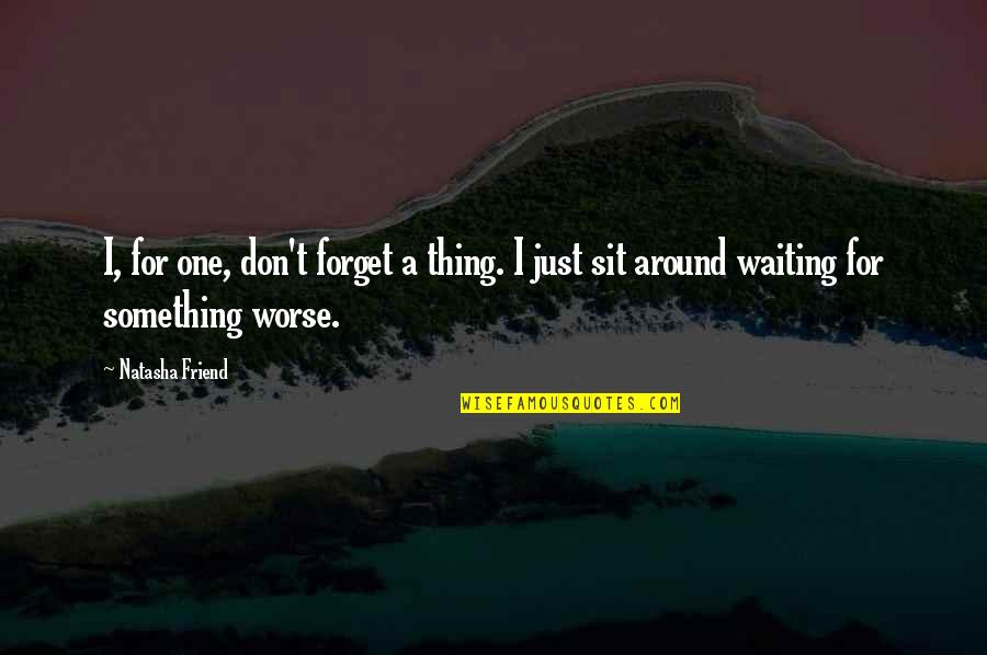 Just One Thing Quotes By Natasha Friend: I, for one, don't forget a thing. I