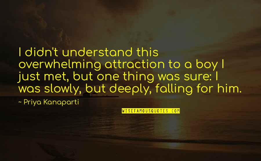 Just One Thing Quotes By Priya Kanaparti: I didn't understand this overwhelming attraction to a