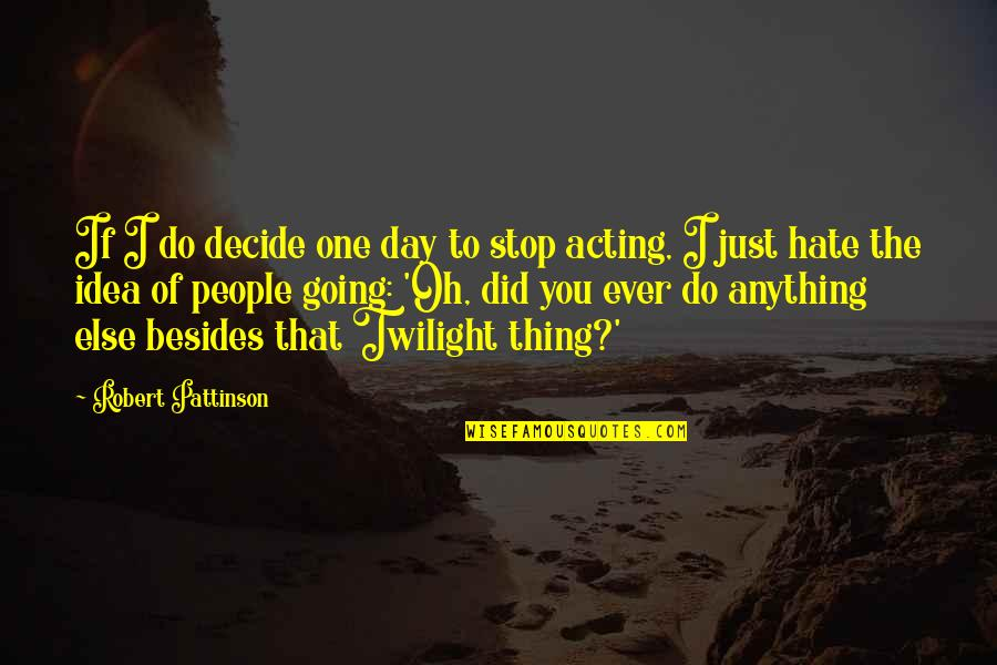 Just One Thing Quotes By Robert Pattinson: If I do decide one day to stop