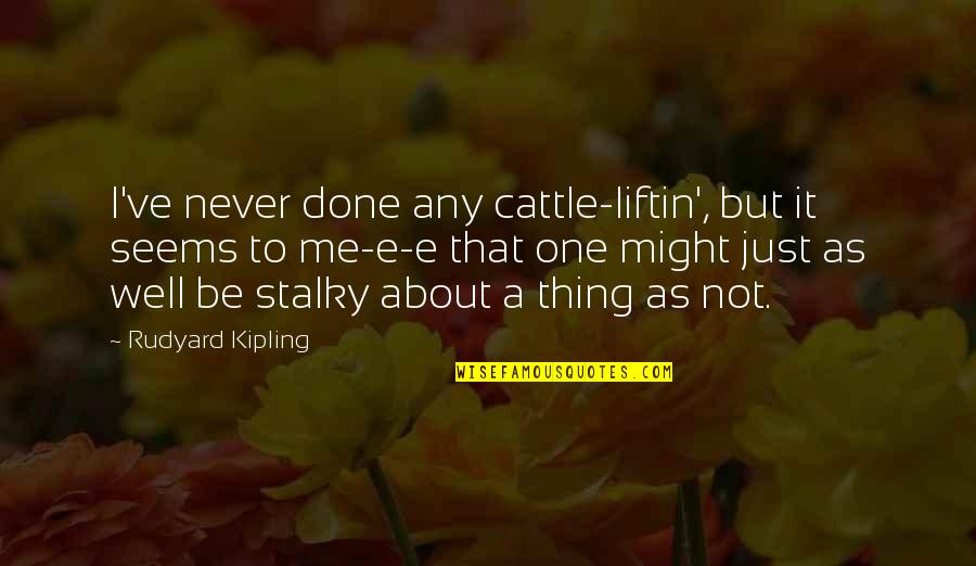 Just One Thing Quotes By Rudyard Kipling: I've never done any cattle-liftin', but it seems
