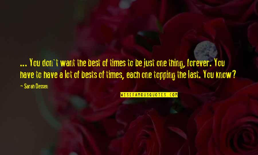 Just One Thing Quotes By Sarah Dessen: ... You don't want the best of times