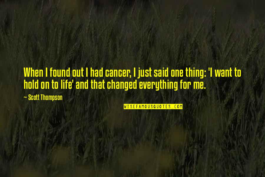 Just One Thing Quotes By Scott Thompson: When I found out I had cancer, I