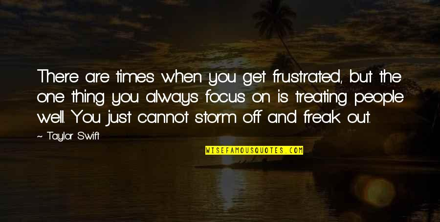 Just One Thing Quotes By Taylor Swift: There are times when you get frustrated, but