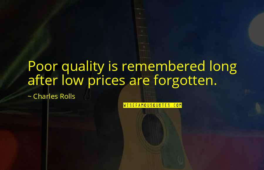 Just Remembered You Quotes By Charles Rolls: Poor quality is remembered long after low prices