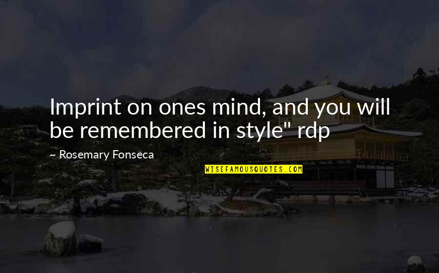 Just Remembered You Quotes By Rosemary Fonseca: Imprint on ones mind, and you will be