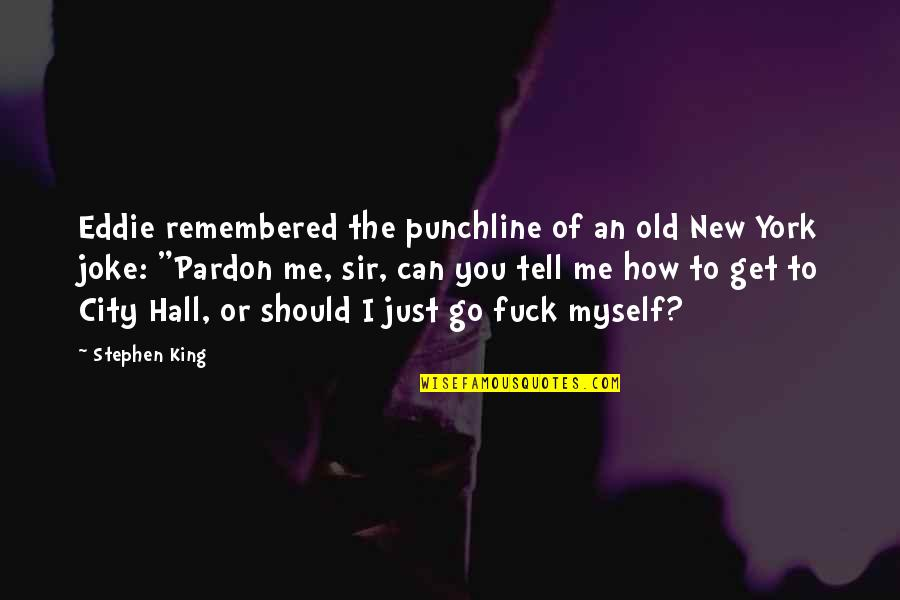 Just Remembered You Quotes By Stephen King: Eddie remembered the punchline of an old New