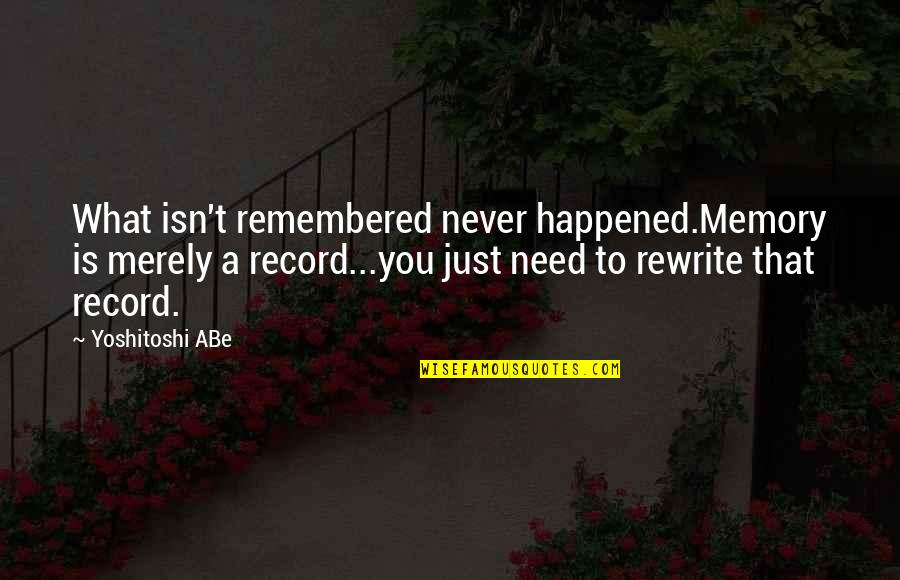 Just Remembered You Quotes By Yoshitoshi ABe: What isn't remembered never happened.Memory is merely a