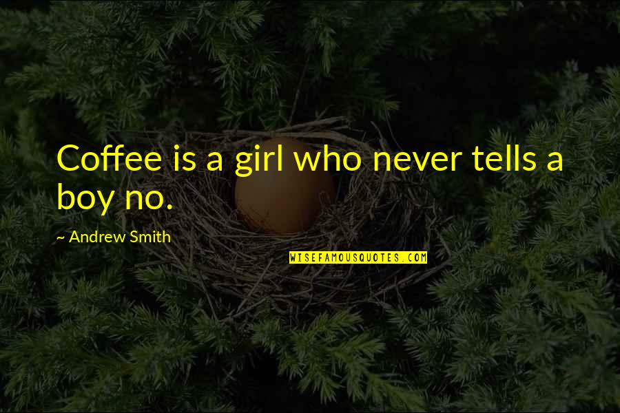 Just Saying I Love You Quotes By Andrew Smith: Coffee is a girl who never tells a