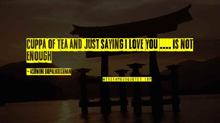 Just Saying I Love You Quotes By Ashwini Gopalkrishnan: Cuppa of Tea and Just saying I love