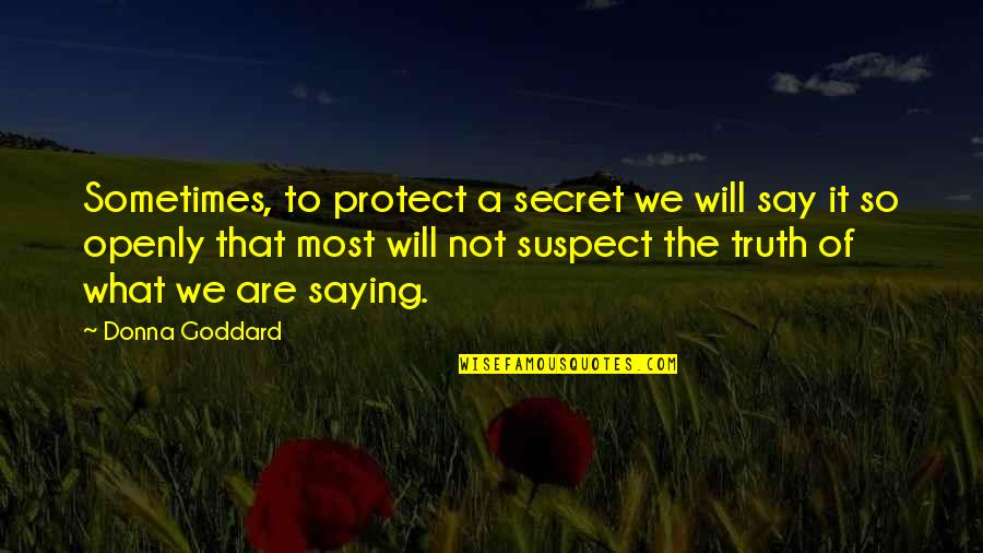Just Saying I Love You Quotes By Donna Goddard: Sometimes, to protect a secret we will say
