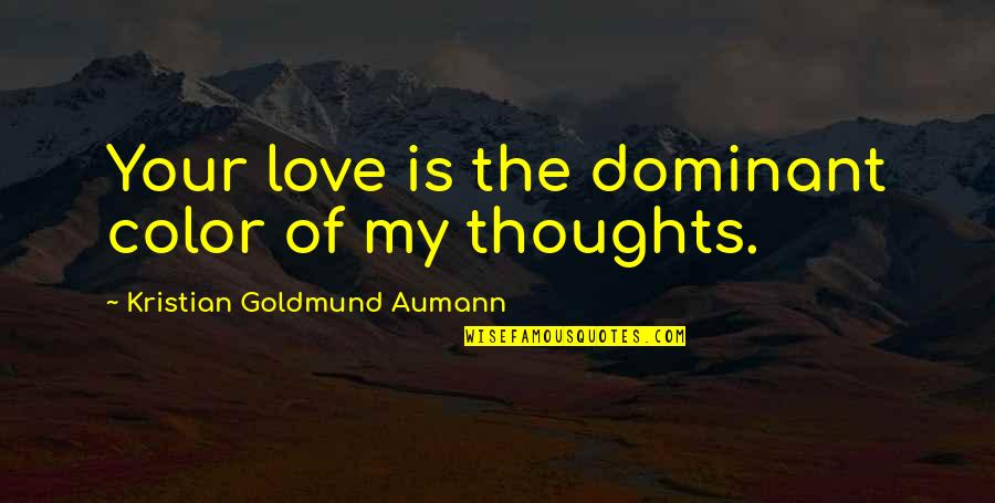 Just Saying I Love You Quotes By Kristian Goldmund Aumann: Your love is the dominant color of my