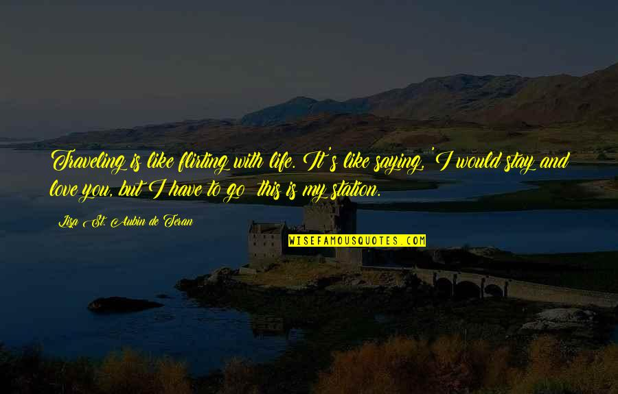 Just Saying I Love You Quotes By Lisa St. Aubin De Teran: Traveling is like flirting with life. It's like
