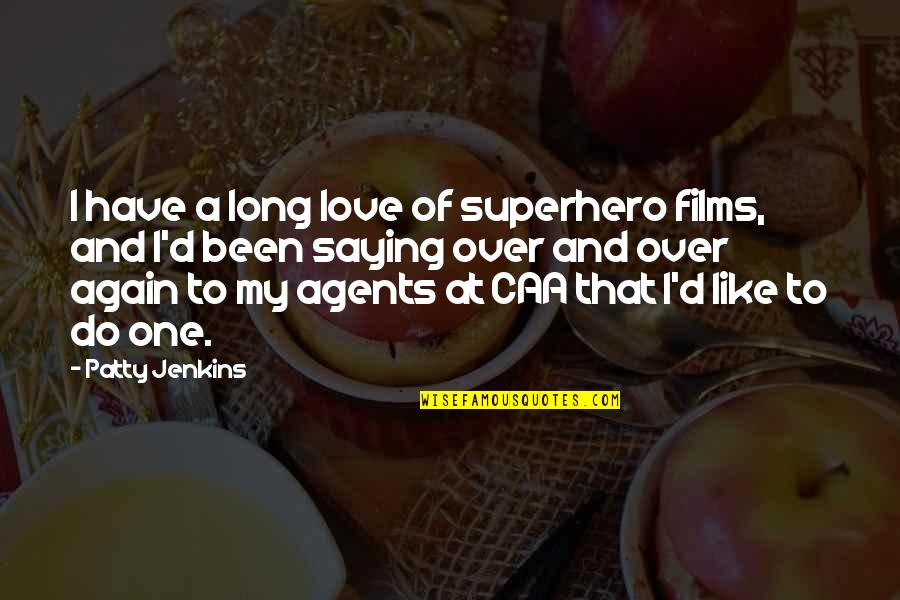 Just Saying I Love You Quotes By Patty Jenkins: I have a long love of superhero films,