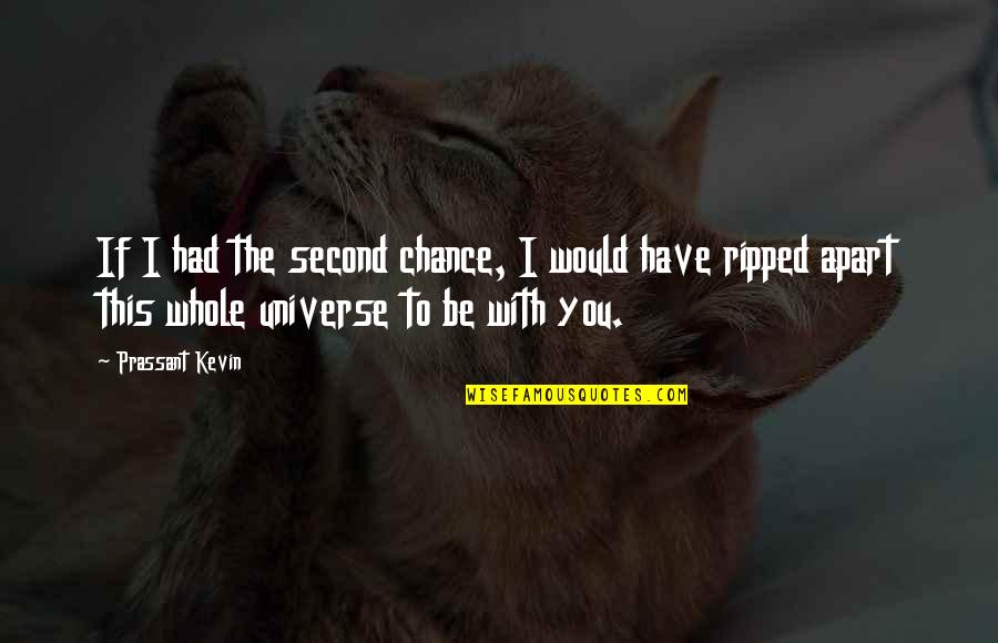 Just Saying I Love You Quotes By Prassant Kevin: If I had the second chance, I would