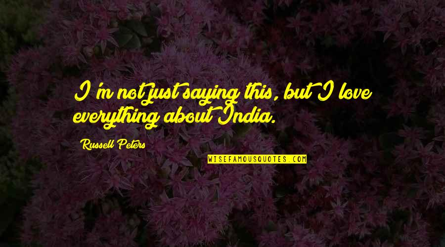 Just Saying I Love You Quotes By Russell Peters: I'm not just saying this, but I love