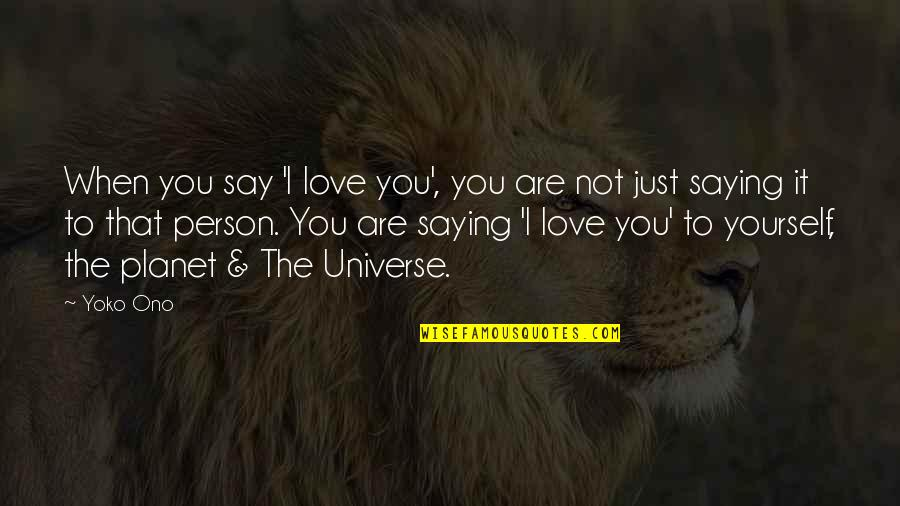 Just Saying I Love You Quotes By Yoko Ono: When you say 'I love you', you are