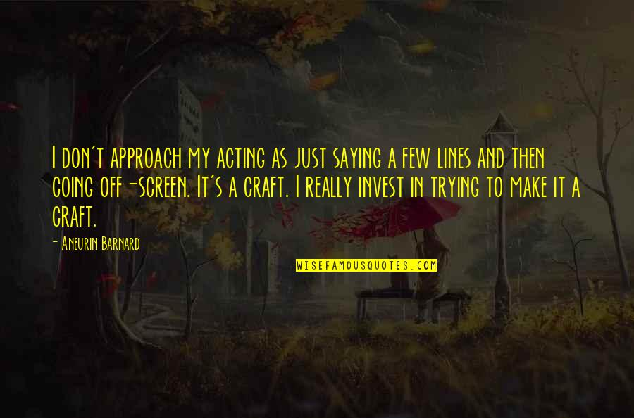 Just Saying It Quotes By Aneurin Barnard: I don't approach my acting as just saying