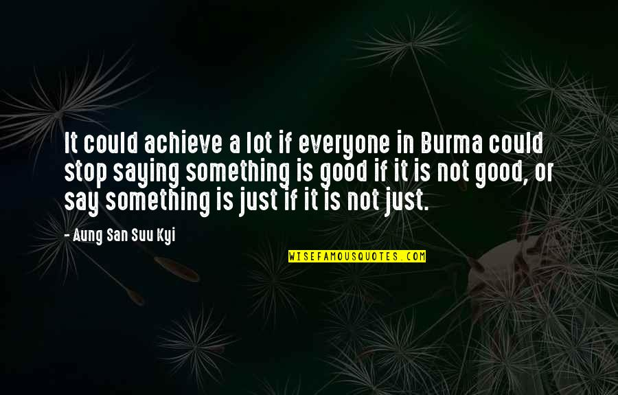 Just Saying It Quotes By Aung San Suu Kyi: It could achieve a lot if everyone in