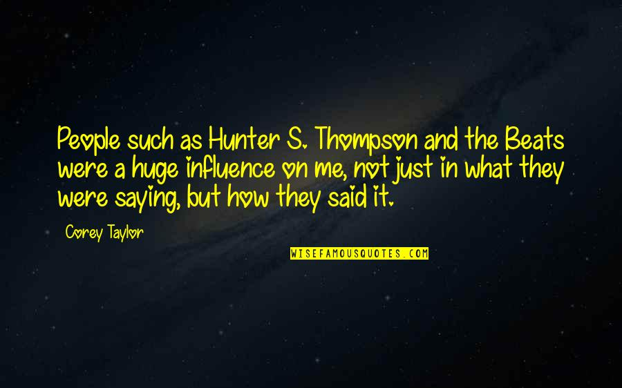 Just Saying It Quotes By Corey Taylor: People such as Hunter S. Thompson and the