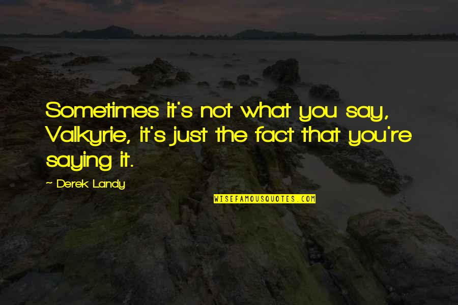 Just Saying It Quotes By Derek Landy: Sometimes it's not what you say, Valkyrie, it's
