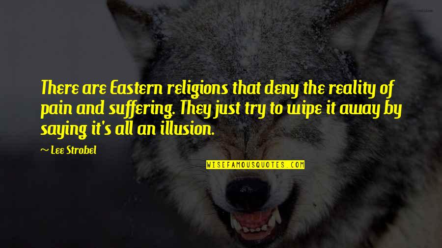 Just Saying It Quotes By Lee Strobel: There are Eastern religions that deny the reality