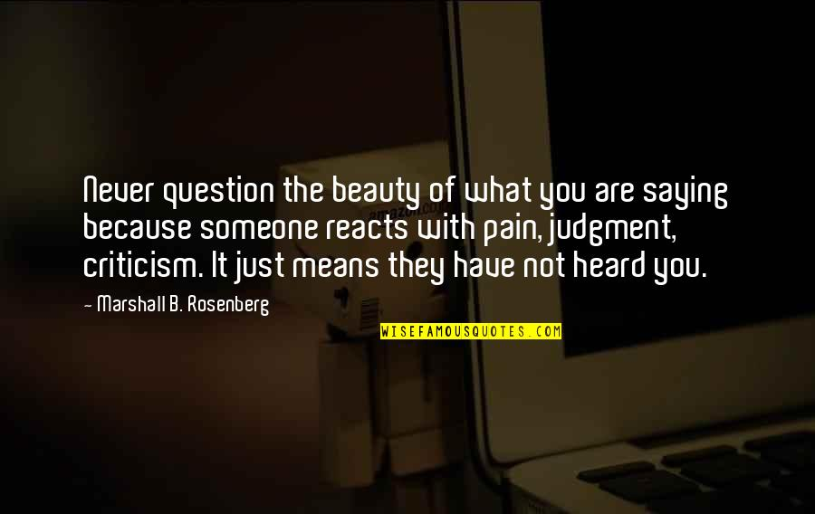 Just Saying It Quotes By Marshall B. Rosenberg: Never question the beauty of what you are