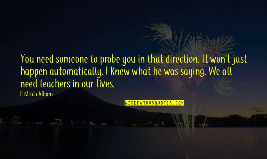 Just Saying It Quotes By Mitch Albom: You need someone to probe you in that